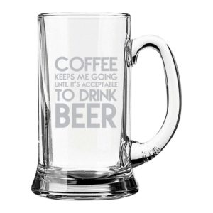 Coffee Keeps Me Going Until Its Acceptable To Drink Beer Engraved Beer Mug