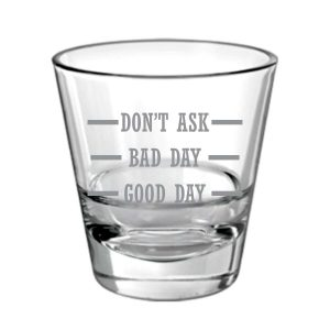 Don't Ask Bad Day Good Day Engraved Whiskey Glass