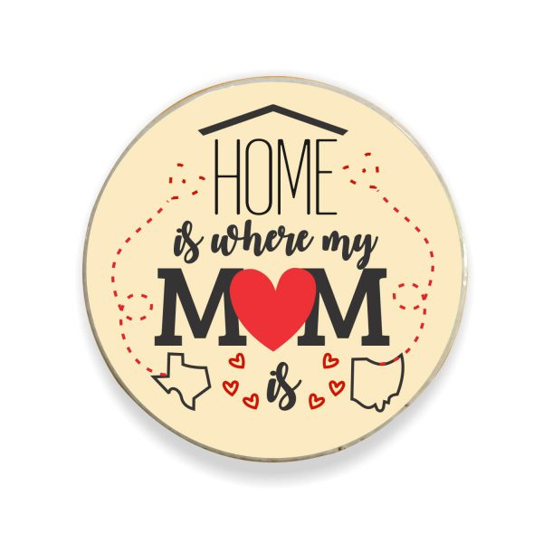 Home is Where My Mom is Fridge Magnet