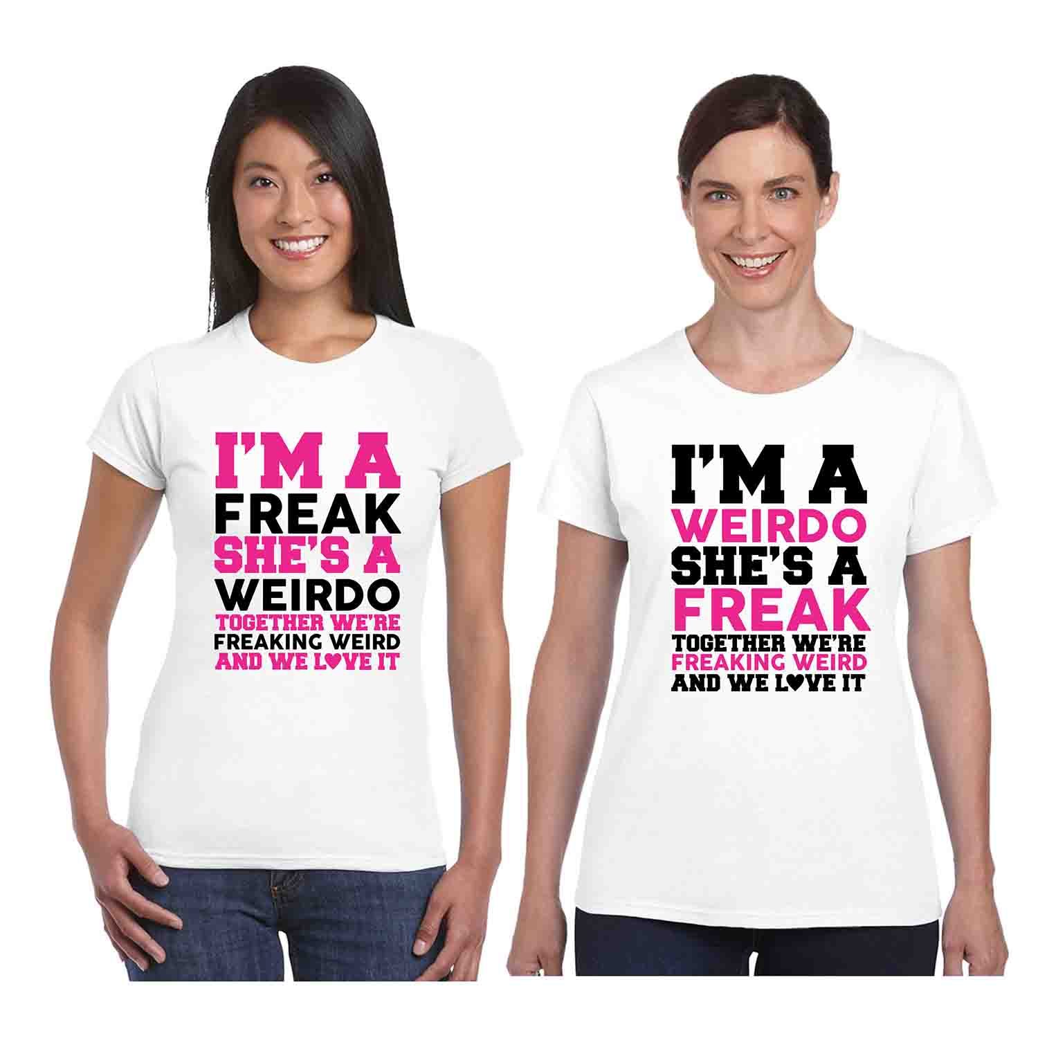 I'm A Freak She is A Weirdo Best Friends Women T-shirts ...