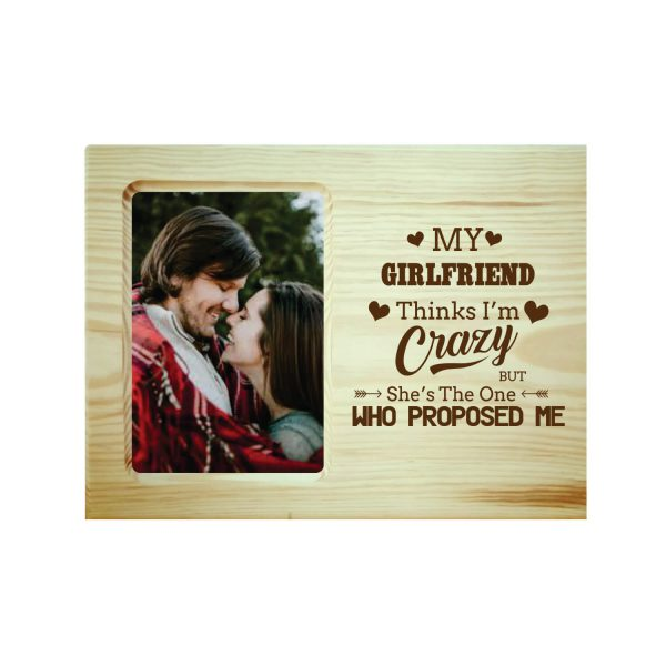 My Girlfriend Think I am Crazy Engraved Photo Frame