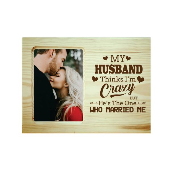 My Husband Think I am Crazy Engraved Photo Frame