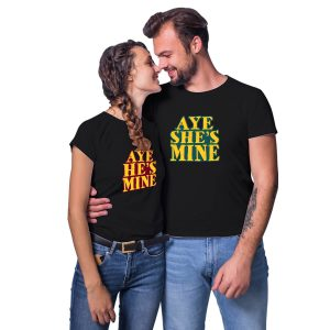 Aye He's Mine She's Mine Couple T-shirt