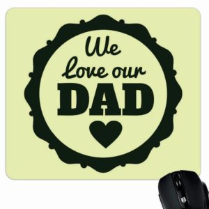We Love Our Dad Mouse Pad