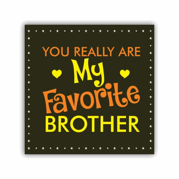 You Really Are My Favorite Brother Coaster
